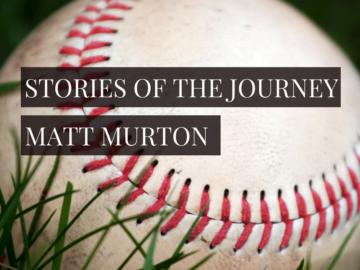 Episode 53: Stories of the Journey: Matt Murton